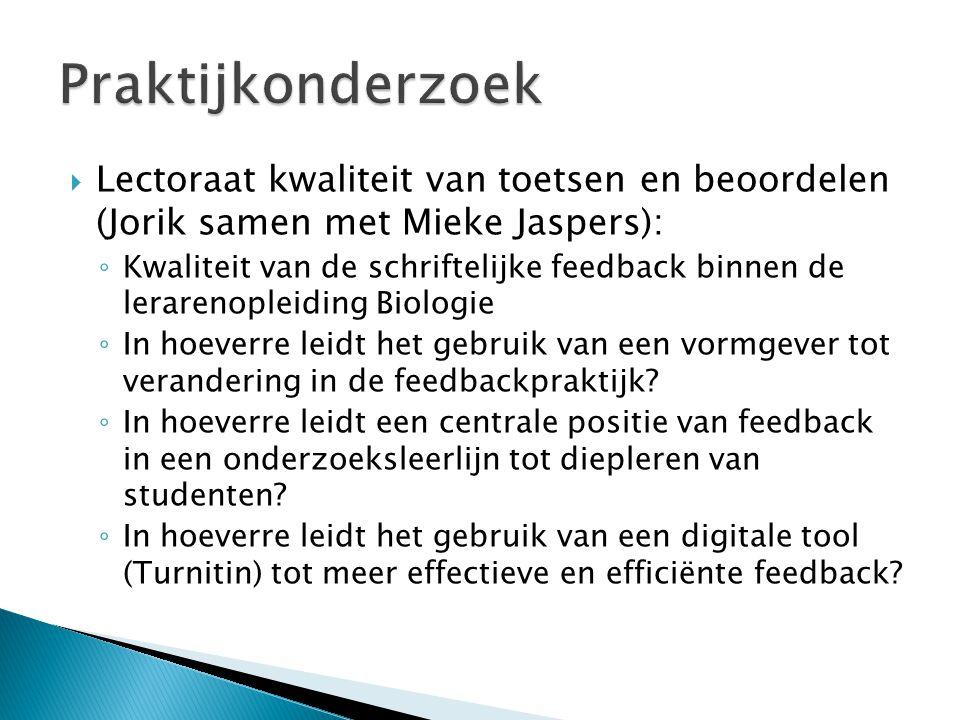  Lectoraat kwaliteit van toetsen en beoordelen (Jorik samen met Mieke Jaspers): ◦ Kwaliteit van de schriftelijke feedback binnen de lerarenopleiding