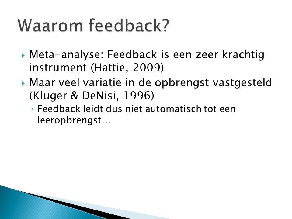  Meta-analyse: Feedback is een zeer krachtig instrument (Hattie, 2009)  Maar veel variatie in de opbrengst vastgesteld (Kluger & DeNisi, 1996) ◦ Fee