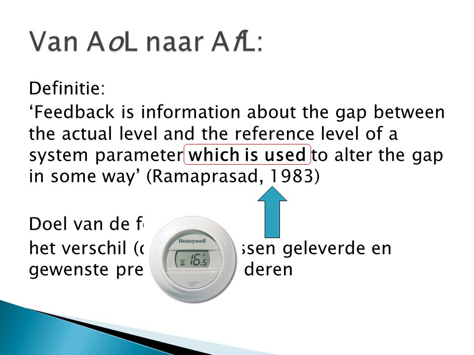 Definitie: 'Feedback is information about the gap between the actual level and the reference level of a system parameter which is used to alter the ga