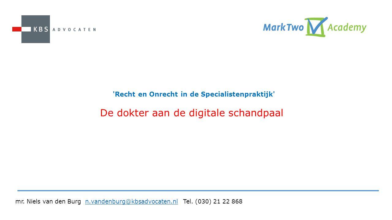 'Recht en Onrecht in de Specialistenpraktijk' De dokter aan de digitale schandpaal mr. Niels van den Burg n.vandenburg@kbsadvocaten.nl Tel. (030) 21 2