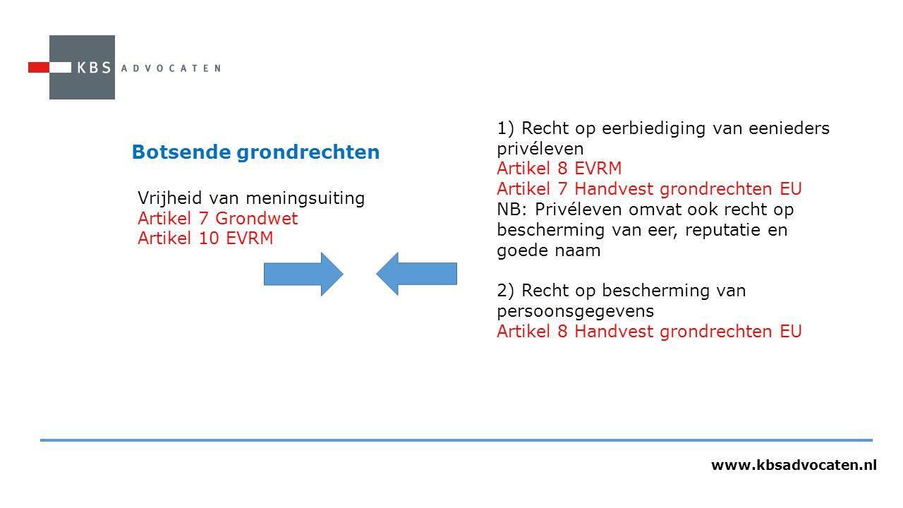 www.kbsadvocaten.nl Botsende grondrechten Vrijheid van meningsuiting Artikel 7 Grondwet Artikel 10 EVRM 1) Recht op eerbiediging van eenieders privéle