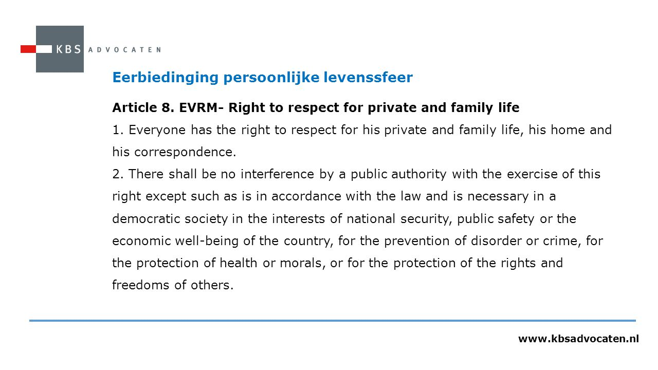 www.kbsadvocaten.nl Eerbiedinging persoonlijke levenssfeer Article 8. EVRM- Right to respect for private and family life 1. Everyone has the right to