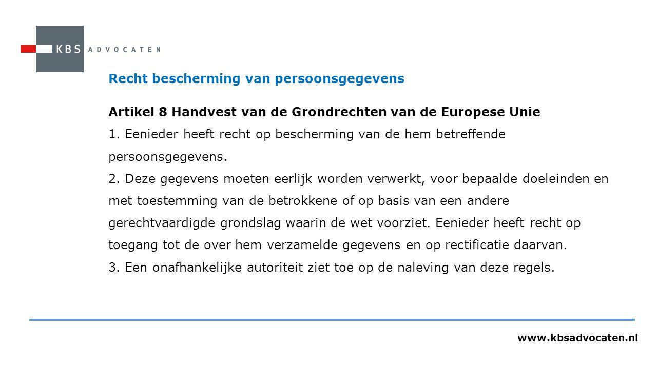 www.kbsadvocaten.nl Recht bescherming van persoonsgegevens Artikel 8 Handvest van de Grondrechten van de Europese Unie 1. Eenieder heeft recht op besc