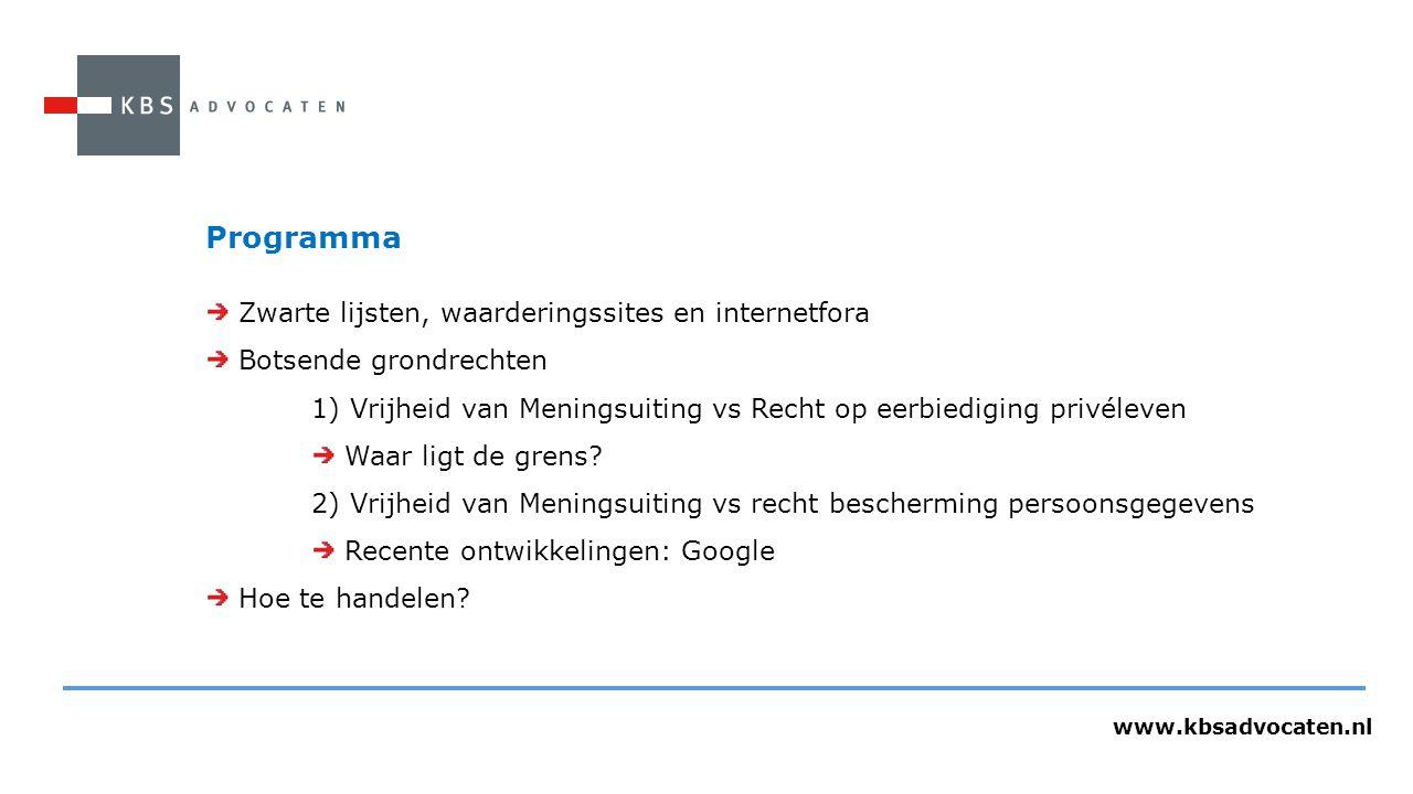 www.kbsadvocaten.nl Programma Zwarte lijsten, waarderingssites en internetfora Botsende grondrechten 1) Vrijheid van Meningsuiting vs Recht op eerbiediging privéleven Waar ligt de grens.