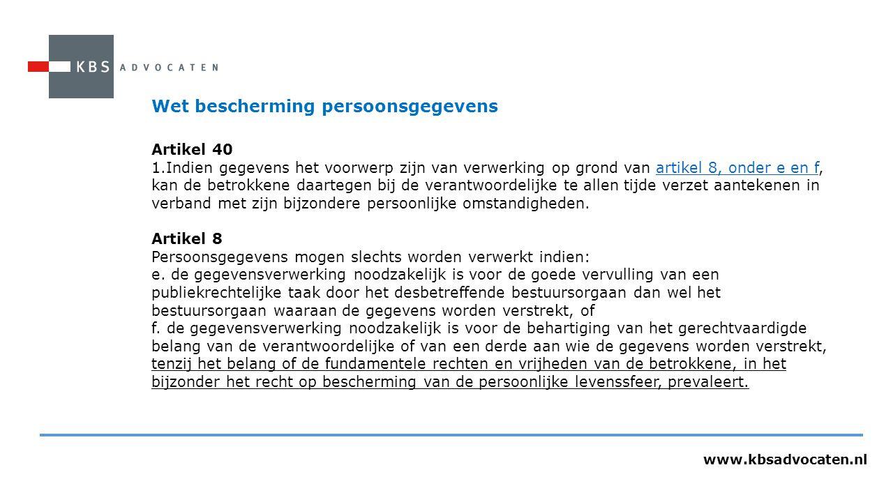 www.kbsadvocaten.nl Wet bescherming persoonsgegevens Artikel 40 1.Indien gegevens het voorwerp zijn van verwerking op grond van artikel 8, onder e en