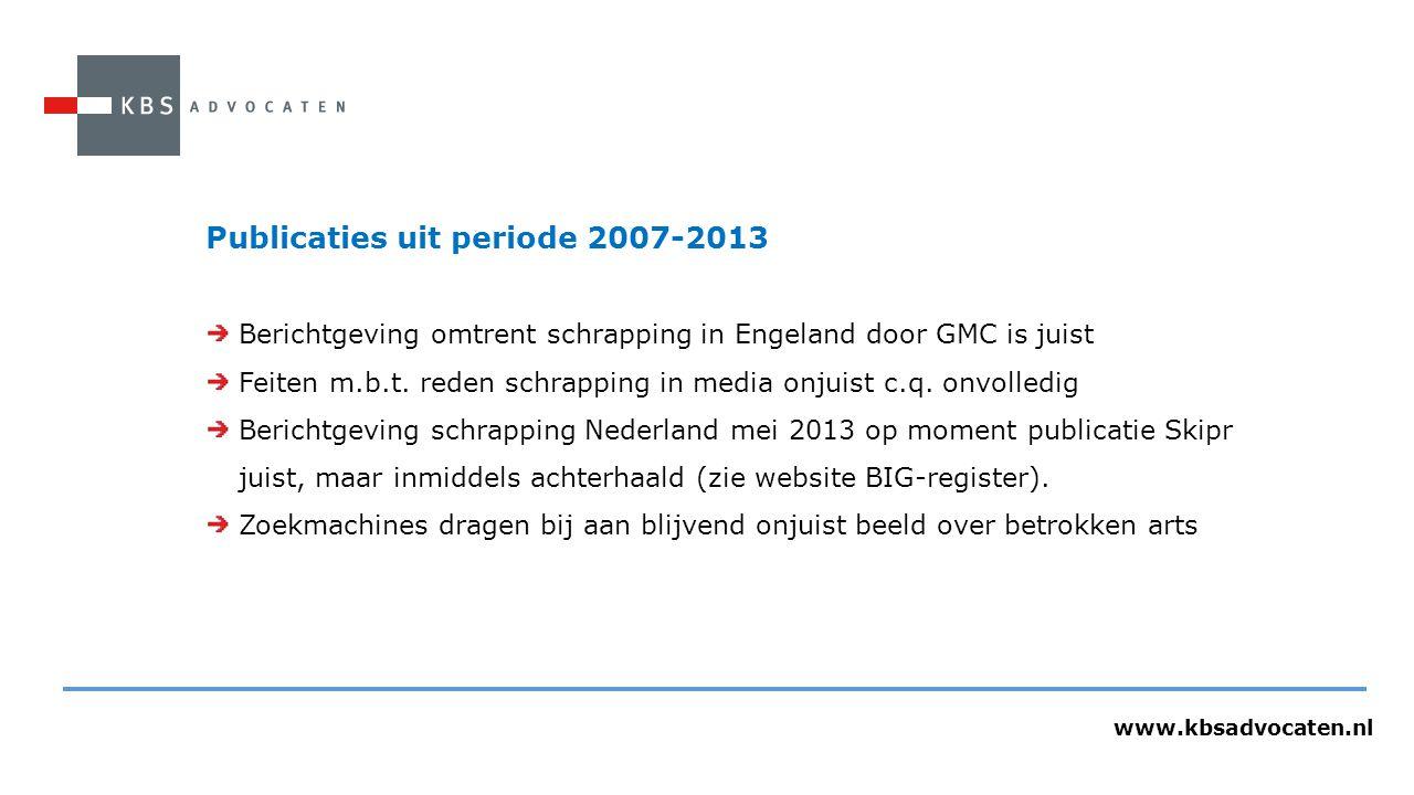 Publicaties uit periode 2007-2013 Berichtgeving omtrent schrapping in Engeland door GMC is juist Feiten m.b.t. reden schrapping in media onjuist c.q.