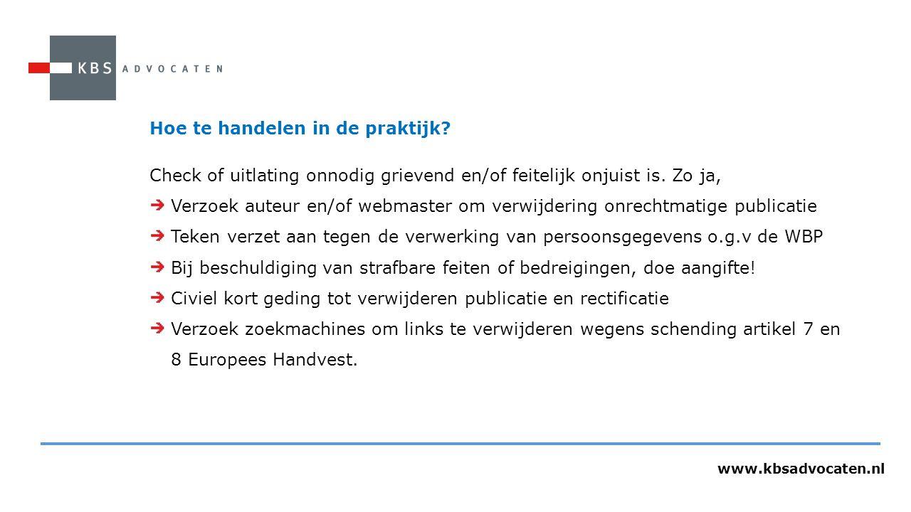 www.kbsadvocaten.nl Hoe te handelen in de praktijk? Check of uitlating onnodig grievend en/of feitelijk onjuist is. Zo ja, Verzoek auteur en/of webmas