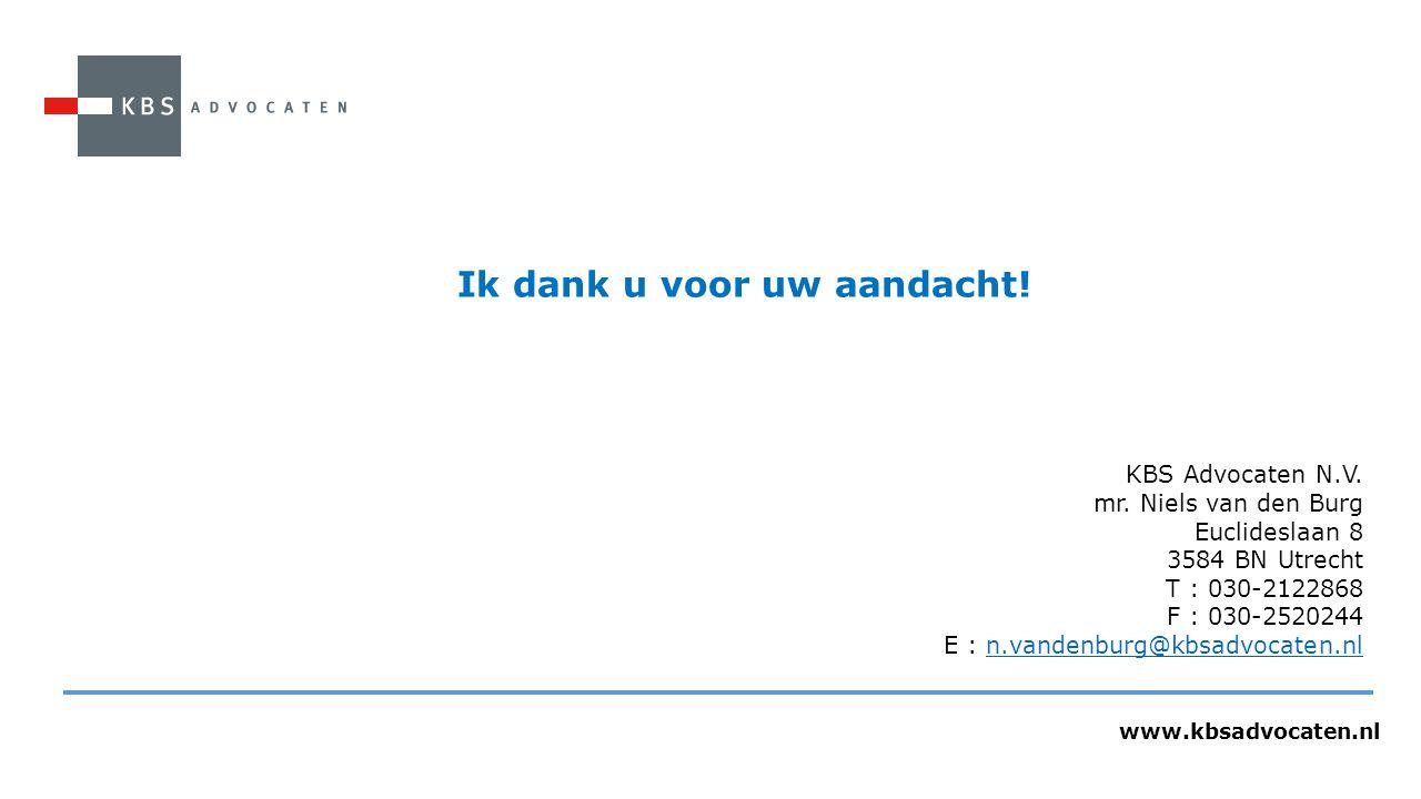www.kbsadvocaten.nl Ik dank u voor uw aandacht! KBS Advocaten N.V. mr. Niels van den Burg Euclideslaan 8 3584 BN Utrecht T : 030-2122868 F : 030-25202