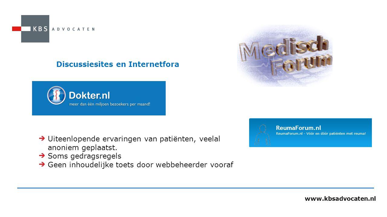 www.kbsadvocaten.nl Discussiesites en Internetfora Uiteenlopende ervaringen van patiënten, veelal anoniem geplaatst. Soms gedragsregels Geen inhoudeli