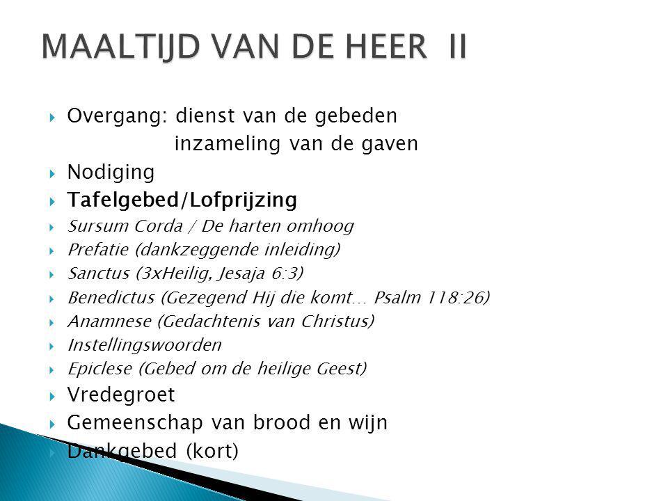 Overgang: dienst van de gebeden inzameling van de gaven  Nodiging  Tafelgebed/Lofprijzing  Sursum Corda / De harten omhoog  Prefatie (dankzeggen