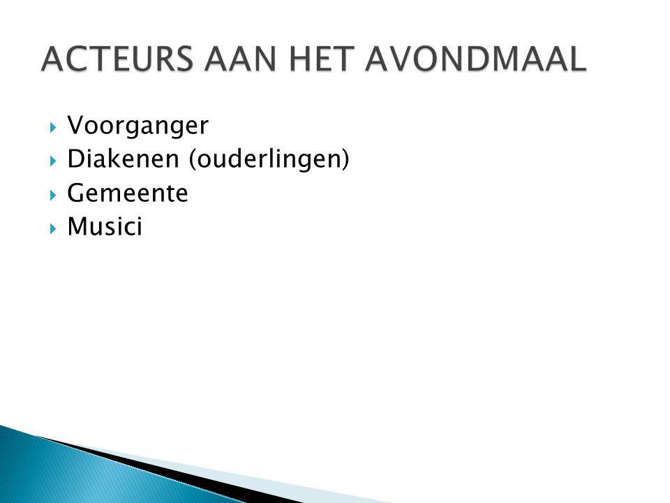  Voorganger  Diakenen (ouderlingen)  Gemeente  Musici