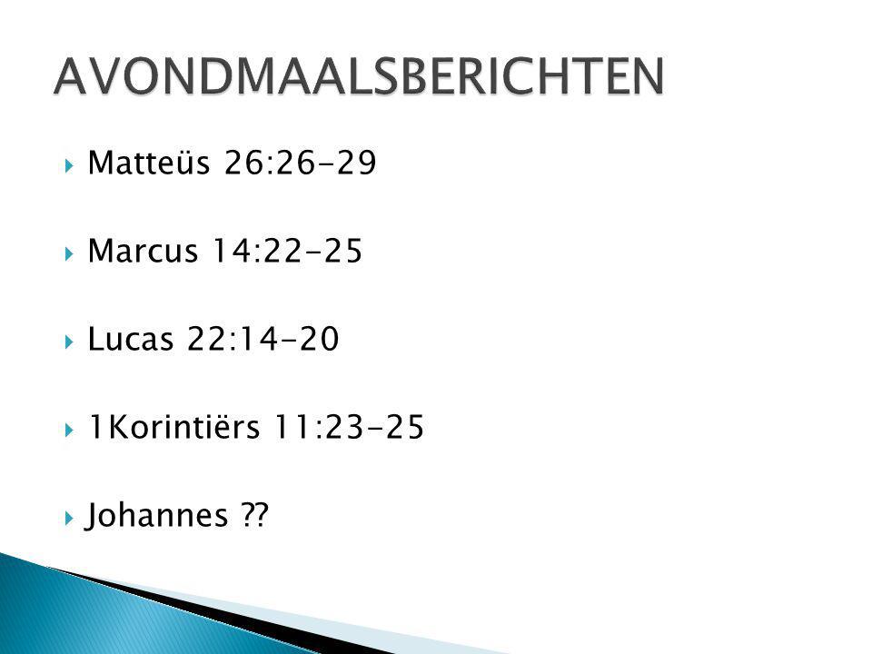  Matteüs 26:26-29  Marcus 14:22-25  Lucas 22:14-20  1Korintiërs 11:23-25  Johannes ??