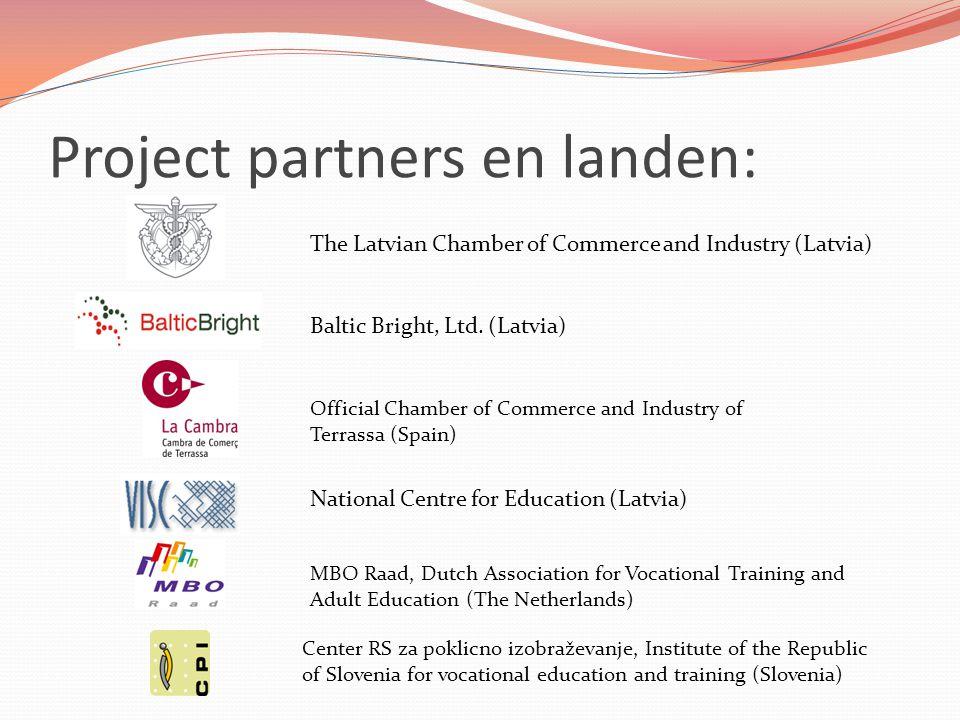 Project partners en landen: Baltic Bright, Ltd. (Latvia) National Centre for Education (Latvia) MBO Raad, Dutch Association for Vocational Training an