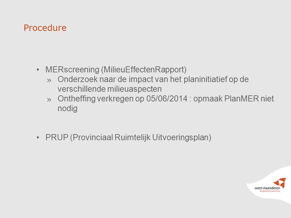 MERscreening (MilieuEffectenRapport) » Onderzoek naar de impact van het planinitiatief op de verschillende milieuaspecten » Ontheffing verkregen op 05/06/2014 : opmaak PlanMER niet nodig PRUP (Provinciaal Ruimtelijk Uitvoeringsplan) Procedure