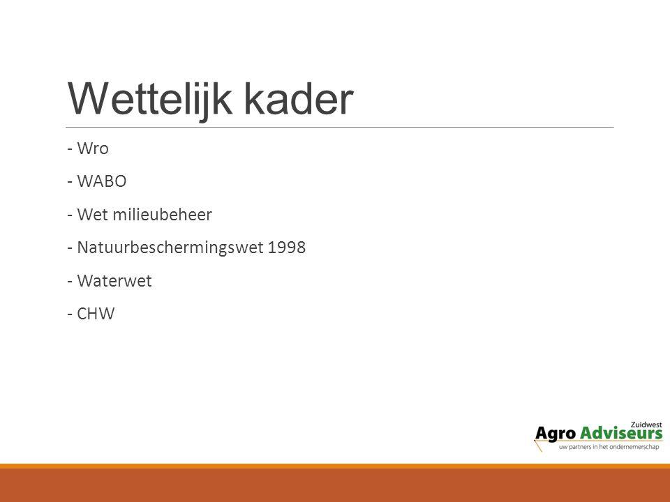 Wettelijk kader - Wro - WABO - Wet milieubeheer - Natuurbeschermingswet 1998 - Waterwet - CHW