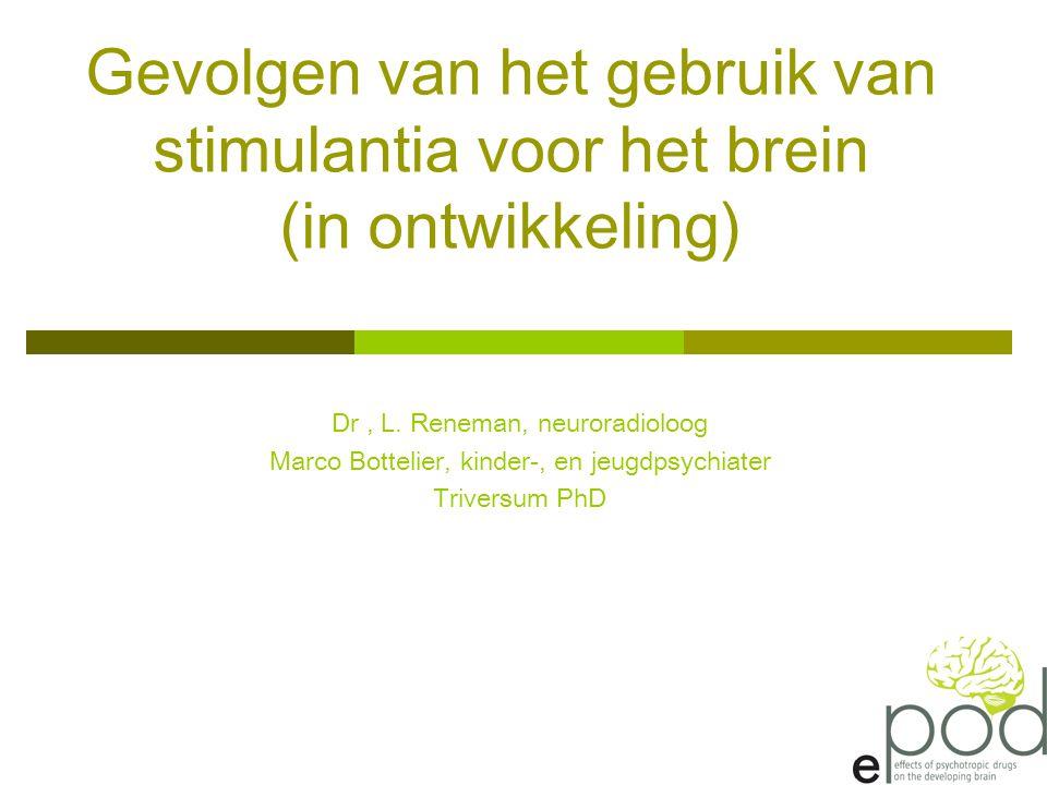Gevolgen van het gebruik van stimulantia voor het brein (in ontwikkeling) Dr, L. Reneman, neuroradioloog Marco Bottelier, kinder-, en jeugdpsychiater