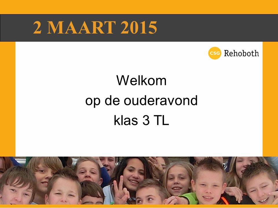 Welkom op de ouderavond klas 3 TL 2 MAART 2015