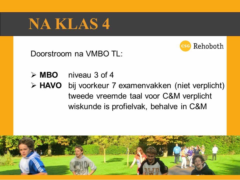 NA KLAS 4 Doorstroom na VMBO TL:  MBOniveau 3 of 4  HAVObij voorkeur 7 examenvakken (niet verplicht) tweede vreemde taal voor C&M verplicht wiskunde is profielvak, behalve in C&M