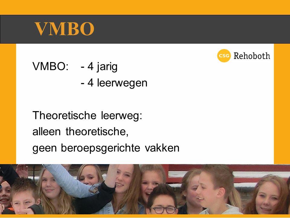 VMBO:- 4 jarig - 4 leerwegen Theoretische leerweg: alleen theoretische, geen beroepsgerichte vakken VMBO