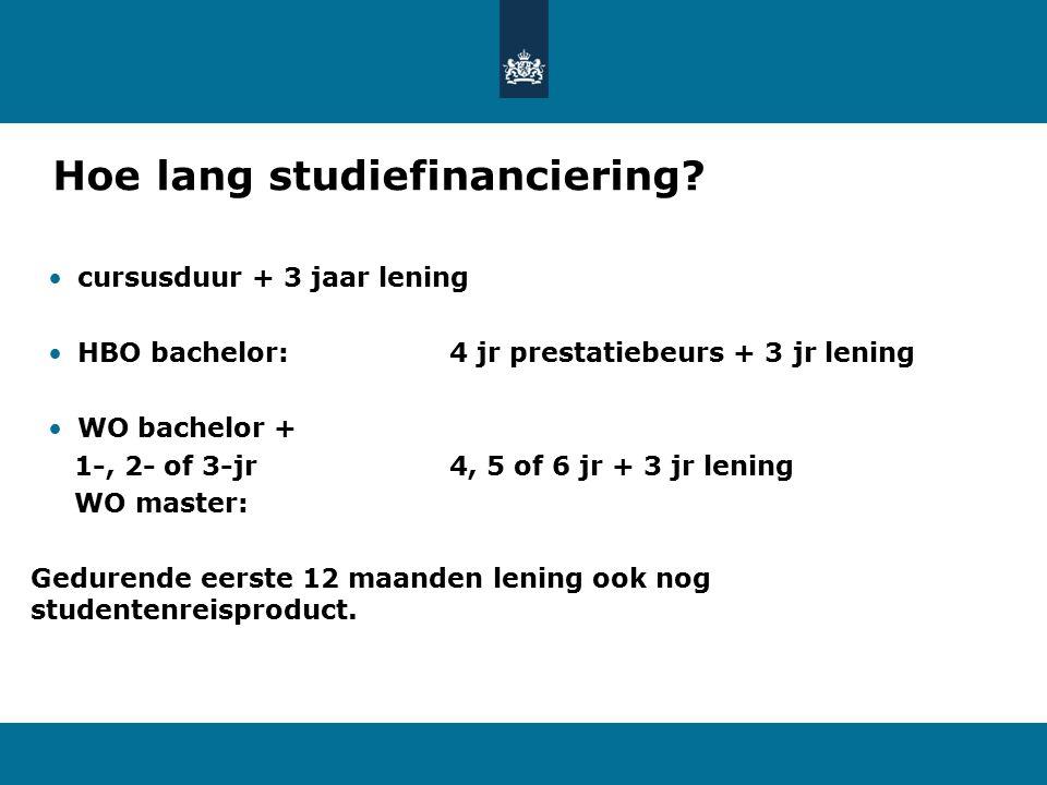 Hoe lang studiefinanciering? cursusduur + 3 jaar lening HBO bachelor: 4 jr prestatiebeurs + 3 jr lening WO bachelor + 1-, 2- of 3-jr 4, 5 of 6 jr + 3
