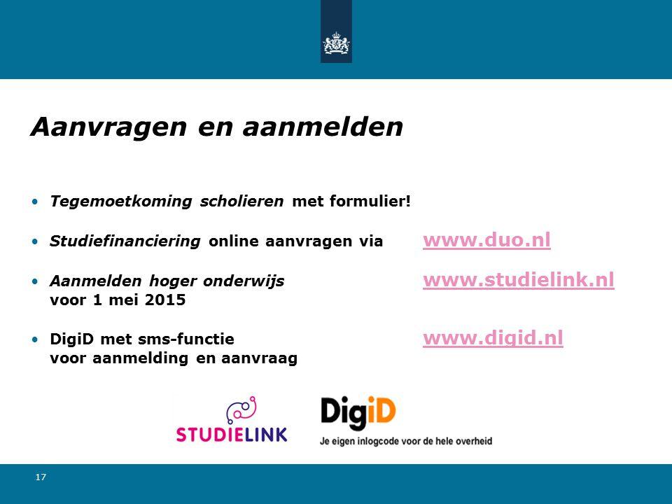 17 Aanvragen en aanmelden Tegemoetkoming scholieren met formulier! Studiefinanciering online aanvragen via www.duo.nl www.duo.nl Aanmelden hoger onder