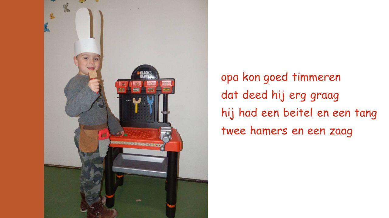 opa kon goed timmeren dat deed hij erg graag hij had een beitel en een tang twee hamers en een zaag