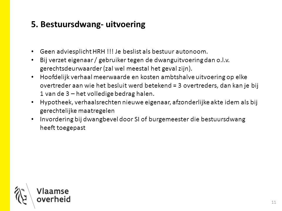 11 5.Bestuursdwang- uitvoering Geen adviesplicht HRH !!.