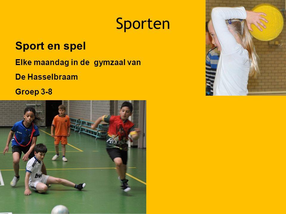 Sporten Sport en spel Elke maandag in de gymzaal van De Hasselbraam Groep 3-8