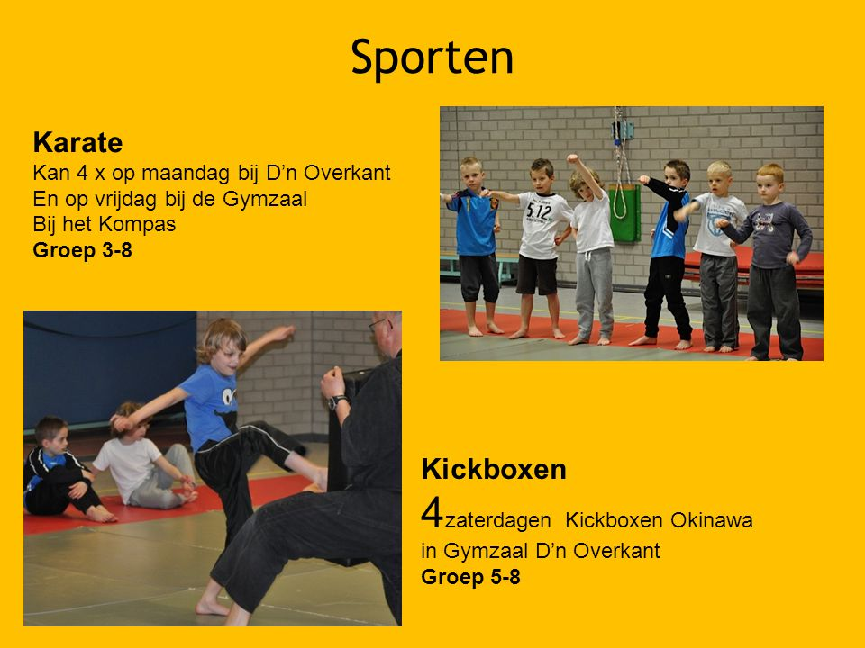 Sporten Karate Kan 4 x op maandag bij D'n Overkant En op vrijdag bij de Gymzaal Bij het Kompas Groep 3-8 Kickboxen 4 zaterdagen Kickboxen Okinawa in Gymzaal D'n Overkant Groep 5-8
