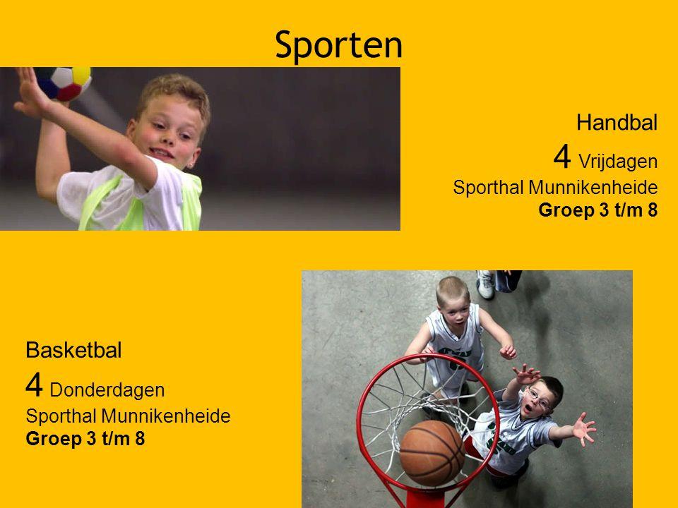 Sporten Basketbal 4 Donderdagen Sporthal Munnikenheide Groep 3 t/m 8 Handbal 4 Vrijdagen Sporthal Munnikenheide Groep 3 t/m 8