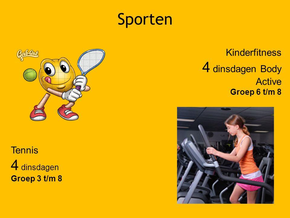 Sporten Tennis 4 dinsdagen Groep 3 t/m 8 Kinderfitness 4 dinsdagen Body Active Groep 6 t/m 8