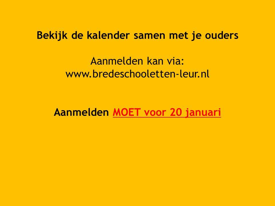Bekijk de kalender samen met je ouders Aanmelden kan via: www.bredeschooletten-leur.nl Aanmelden MOET voor 20 januari