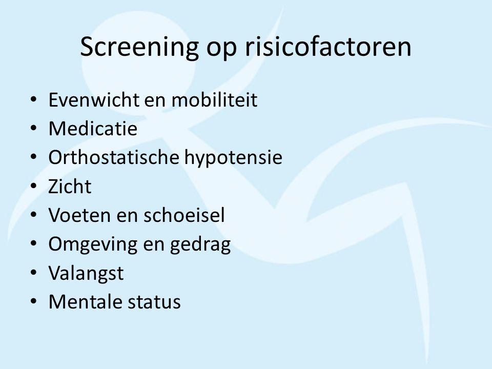 Screening op risicofactoren Evenwicht en mobiliteit Medicatie Orthostatische hypotensie Zicht Voeten en schoeisel Omgeving en gedrag Valangst Mentale