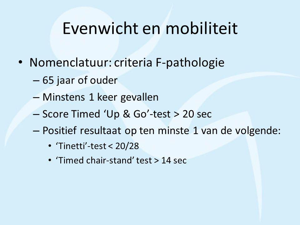 Evenwicht en mobiliteit Nomenclatuur: criteria F-pathologie – 65 jaar of ouder – Minstens 1 keer gevallen – Score Timed 'Up & Go'-test > 20 sec – Posi