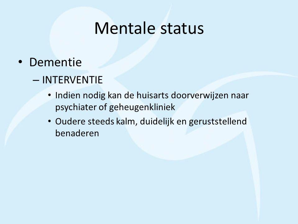 Mentale status Dementie – INTERVENTIE Indien nodig kan de huisarts doorverwijzen naar psychiater of geheugenkliniek Oudere steeds kalm, duidelijk en g