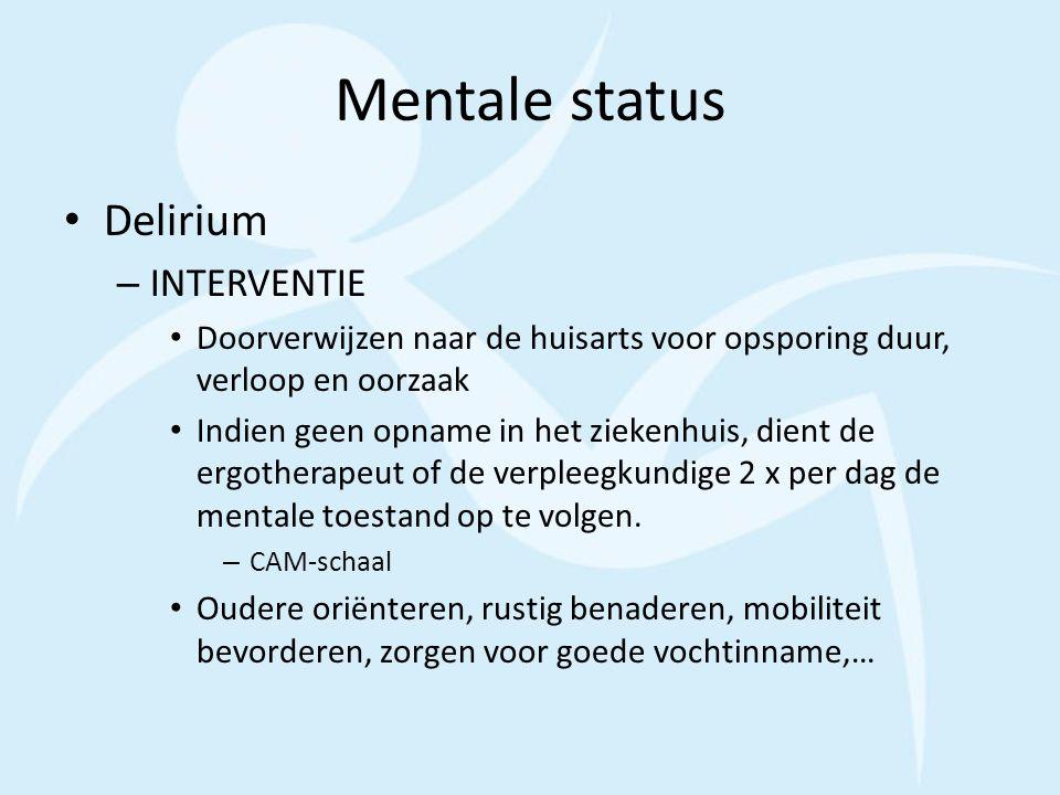 Mentale status Delirium – INTERVENTIE Doorverwijzen naar de huisarts voor opsporing duur, verloop en oorzaak Indien geen opname in het ziekenhuis, die