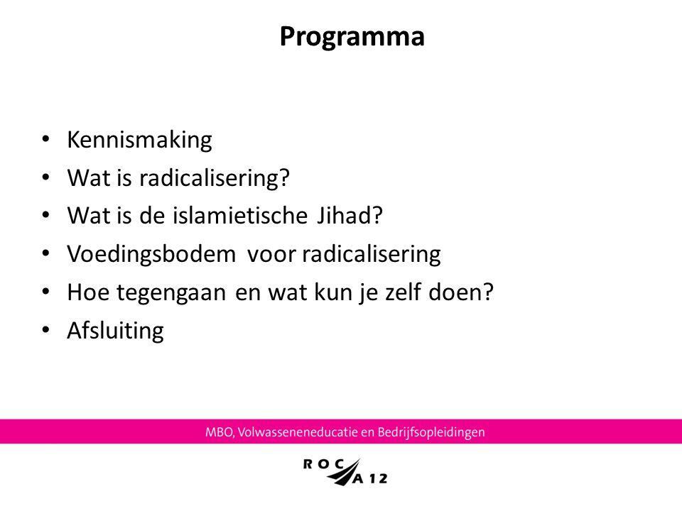 Programma Kennismaking Wat is radicalisering? Wat is de islamietische Jihad? Voedingsbodem voor radicalisering Hoe tegengaan en wat kun je zelf doen?