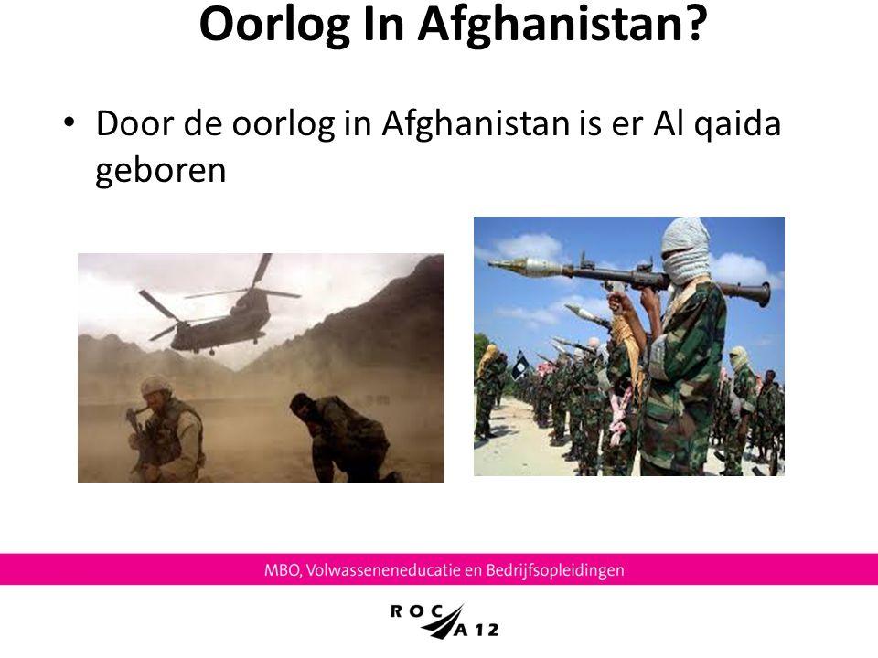 Oorlog In Afghanistan? Door de oorlog in Afghanistan is er Al qaida geboren