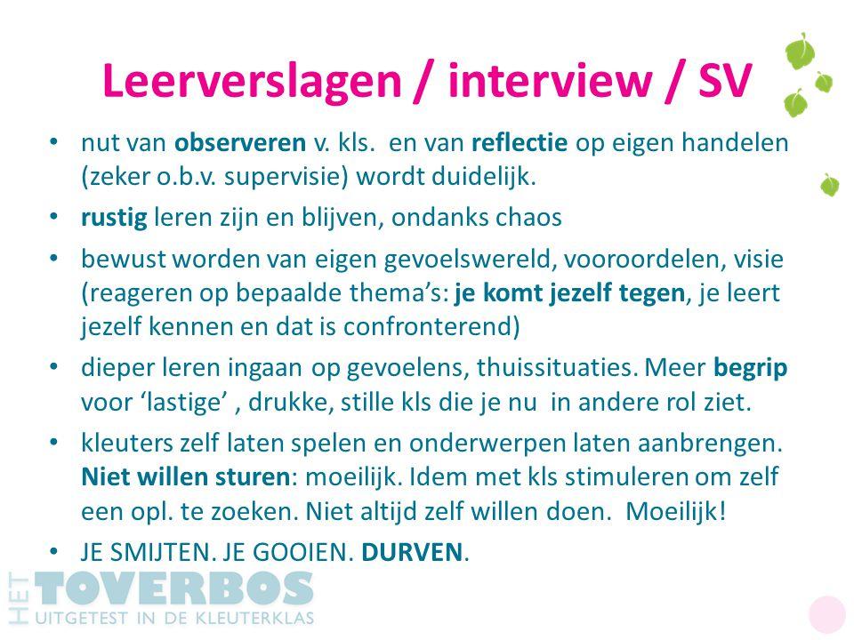 Leerverslagen / interview / SV nut van observeren v. kls. en van reflectie op eigen handelen (zeker o.b.v. supervisie) wordt duidelijk. rustig leren z