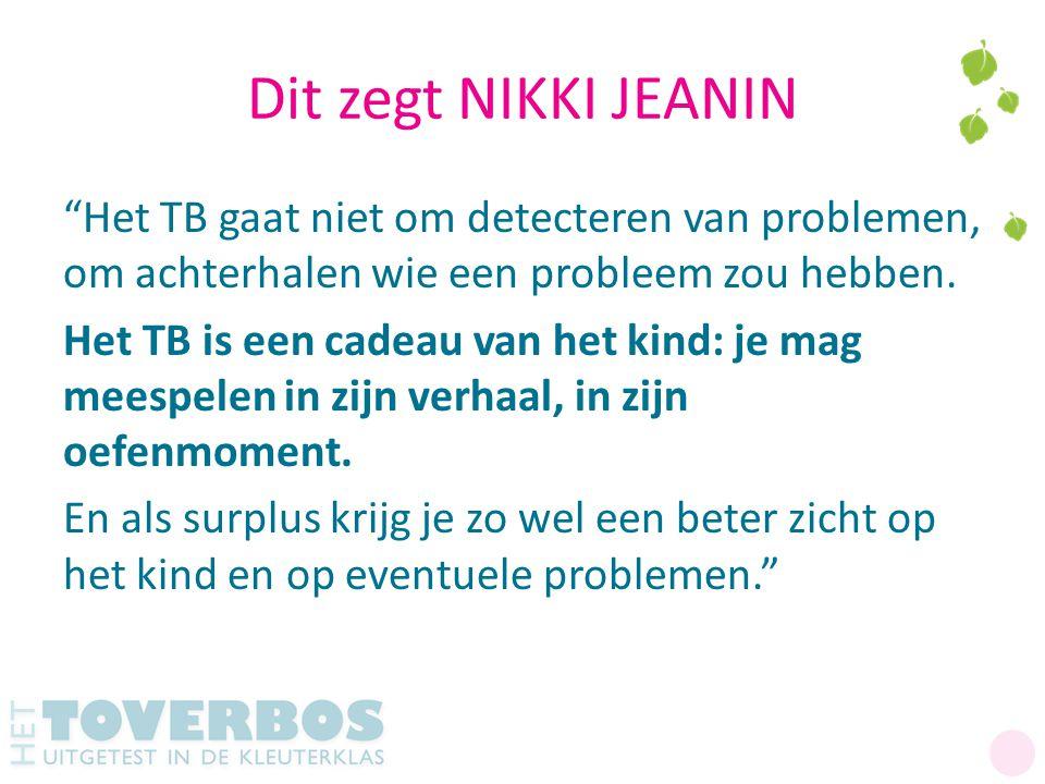 """Dit zegt NIKKI JEANIN """"Het TB gaat niet om detecteren van problemen, om achterhalen wie een probleem zou hebben. Het TB is een cadeau van het kind: je"""