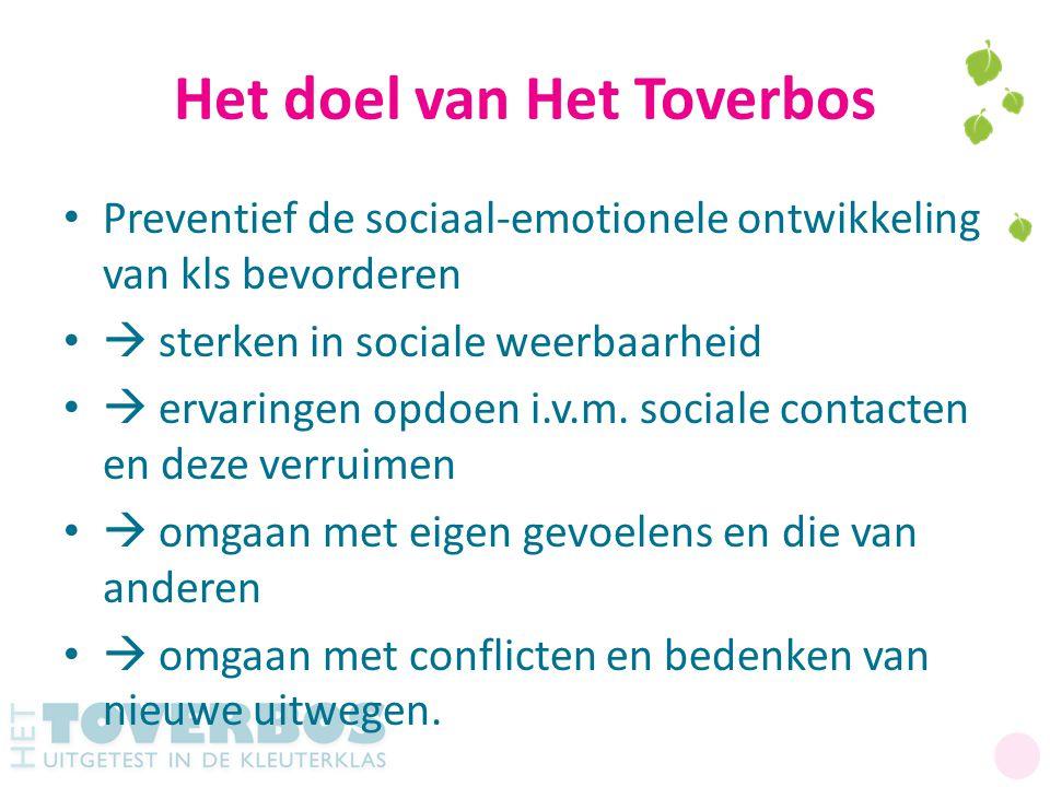 Het doel van Het Toverbos Preventief de sociaal-emotionele ontwikkeling van kls bevorderen  sterken in sociale weerbaarheid  ervaringen opdoen i.v.m