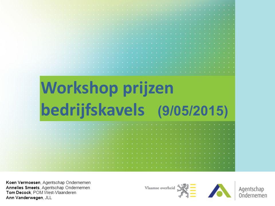 Workshop prijzen bedrijfskavels (9/05/2015) Koen Vermoesen, Agentschap Ondernemen Annelies Smeets, Agentschap Ondernemen Tom Decock, POM West-Vlaander