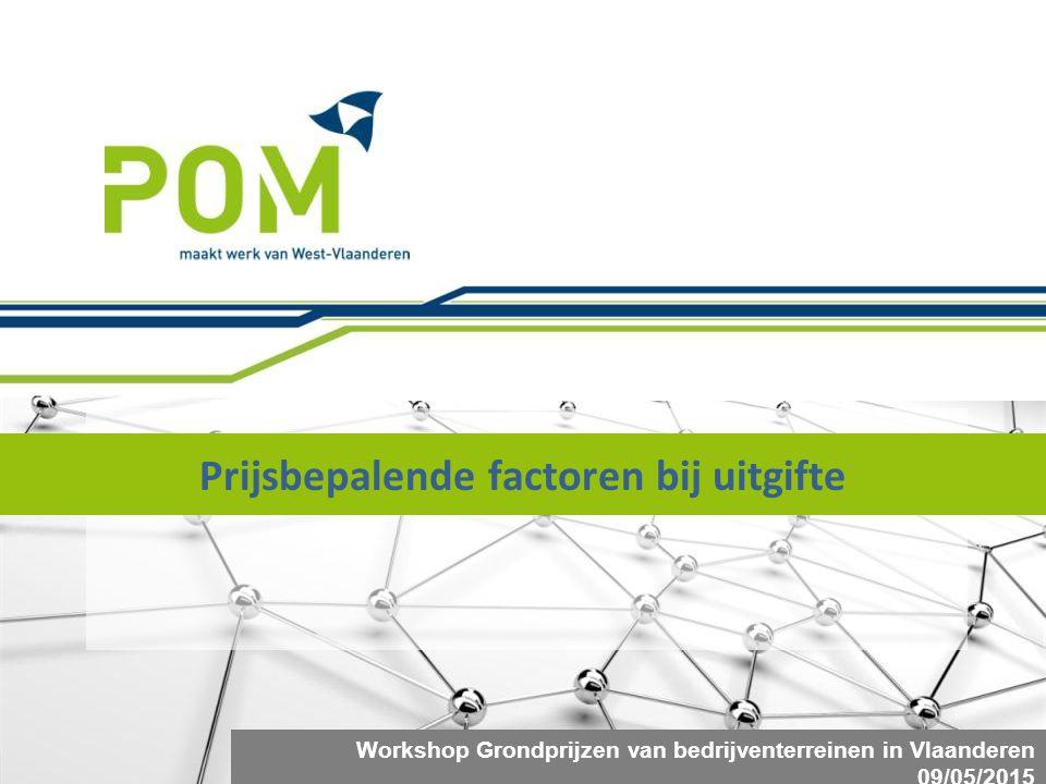 Prijsbepalende factoren bij uitgifte Workshop Grondprijzen van bedrijventerreinen in Vlaanderen 09/05/2015 Tom Decock, POM West-Vlaanderen.