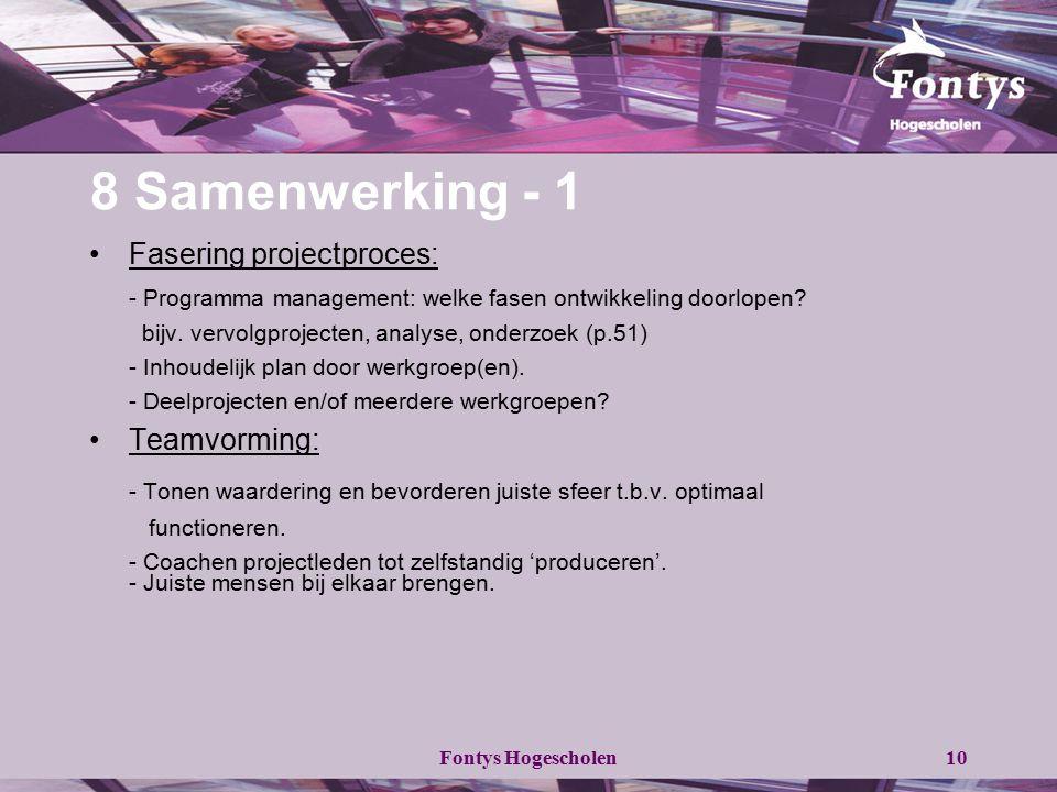 Fontys Hogescholen10 8 Samenwerking - 1 Fasering projectproces: - Programma management: welke fasen ontwikkeling doorlopen? bijv. vervolgprojecten, an