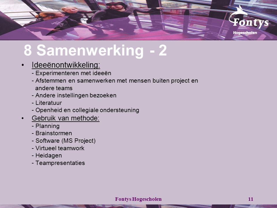 Fontys Hogescholen11 8 Samenwerking - 2 Ideeënontwikkeling: - Experimenteren met ideeën - Afstemmen en samenwerken met mensen buiten project en andere
