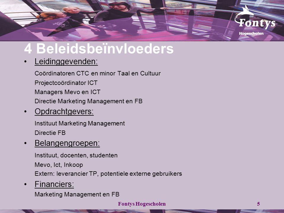 Fontys Hogescholen5 4 Beleidsbeïnvloeders Leidinggevenden: Coördinatoren CTC en minor Taal en Cultuur Projectcoördinator ICT Managers Mevo en ICT Dire