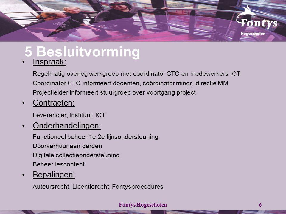 Fontys Hogescholen6 5 Besluitvorming Inspraak: Regelmatig overleg werkgroep met coördinator CTC en medewerkers ICT Coordinator CTC informeert docenten