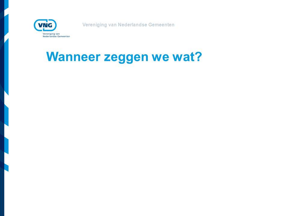 Vereniging van Nederlandse Gemeenten Wanneer zeggen we wat