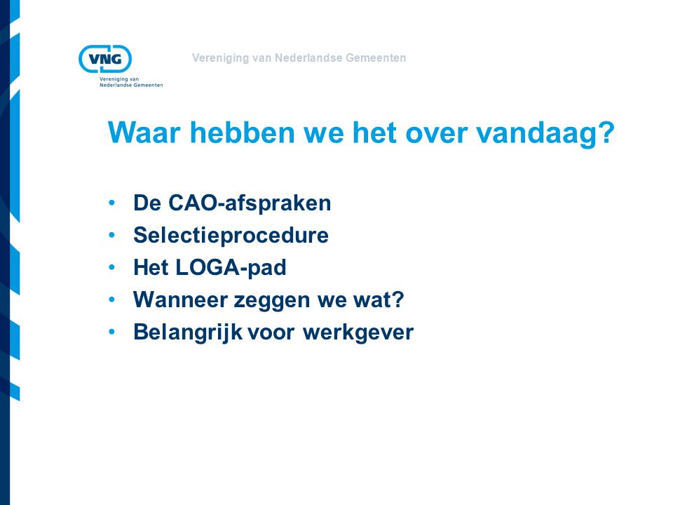 Vereniging van Nederlandse Gemeenten Gevolgen afwijken LOGA-pad –Als de medewerker afwijkt van het LOGA- pad dan vervalt de garantie van de werkgever van de 210% (140%) op 59 (60) jarige leeftijd.