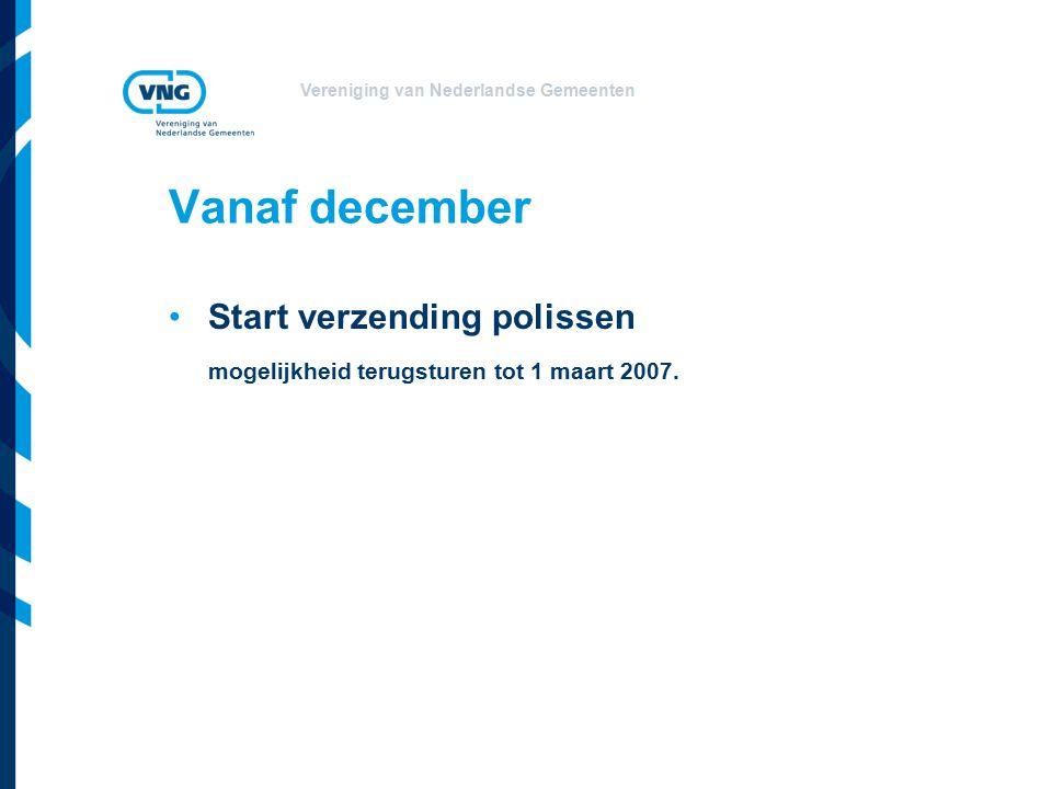 Vereniging van Nederlandse Gemeenten Vanaf december Start verzending polissen mogelijkheid terugsturen tot 1 maart 2007.